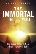 Immortal in You: How Human Nature Is More Than Science Can Say