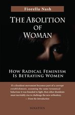 Abolition of Woman: How Radical Feminism Is Betraying Women