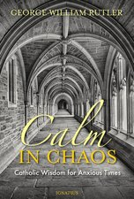 Calm in Chaos: Catholic Wisdom for Anxious Times