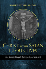 Christ vs. Satan in Our Daily Lives, Volume 1: The Cosmic Struggle Between Good and Evil