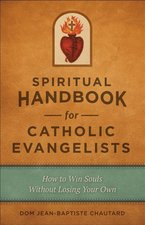 Spiritual Handbook for Catholic Evangelists: How to Win Souls Without Losing Your Own
