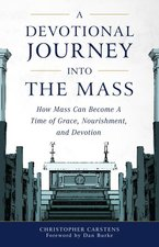 Devotional Journey Into the Mass: How Mass Can Become a Time of Grace, Nourishment, and Devotion