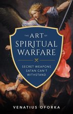 Art of Spiritual Warfare: The Secret Weapons Satan Can't Withstand
