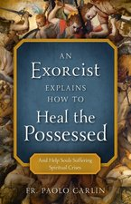 Exorcist Explains How to Heal the Possessed: And Help Souls Suffering Spiritual Crises
