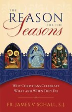 Reason for the Seasons: Why Christians Celebrate What and When They Do