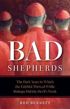 Bad Shepherds: The Dark Years in Which the Faithful Thrived While the Bishops Did the Devil's Work