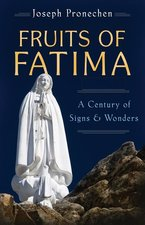 Fruits of Fatima: A Century of Signs and Wonders