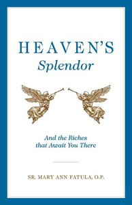 Heaven's Splendor: And the Riches That Await You There
