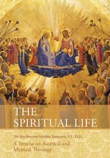 Spiritual Life: A Treatise on Ascetical and Mystical Theology (Reprint)