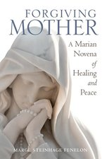 Forgiving Mother: A Marian Novena of Healing and Peace