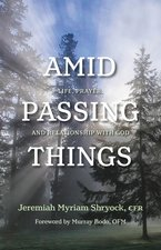 Amid Passing Things: Life, Prayer, and Relationship with God