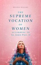 Supreme Vocation of Women: According to St. John Paul II