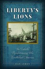 Liberty's Lions: The Catholic Revolutionaries Who Established America