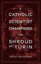 Catholic Scientist Champions the Shroud of Turin