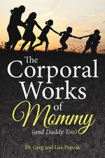 Corporal Works of Mommy (and Daddy too)