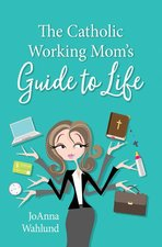 Catholic Working Mom's Guide to Life