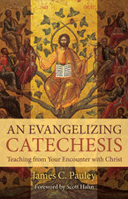 Evangelizing Catechesis: Teaching from Your Encounter with Christ