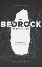 Bedrock of Christianity: The Unalterable Facts of Jesus' Death and Resurrection