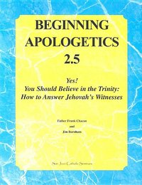 Beginning Apologetics- vol 2.5- Yes! You Should Believe in the Trinity