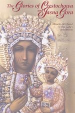 Glories of Czestochowa and Jasna Gora: Miracles Attributed to Our Lady's Intercession