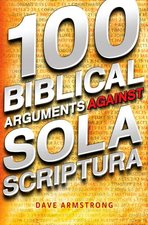 100 Biblical Arguments Against Sola Scriptura
