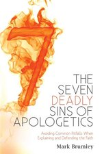 Seven Deadly Sins of Apologetics: Avoiding Common Pitfalls When Explaining and Defending the Faith