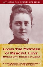 Living the Mystery of Merciful Love: 30 Days with Thrse of Lisieux