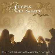 Angels and Saints at Ephesus - Benedictines of Mary, Queen of Apostles