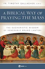 Biblical Way of Praying the Mass: The Eucharistic Wisdom of Venerable Bruno Lanteri