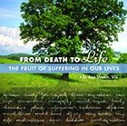 From Death to Life: The Fruit of Suffering in Our Lives CD - Sr. Ann Shields