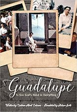 Guadalupe: The Freedom of Loving -To See God's Hand in Everything