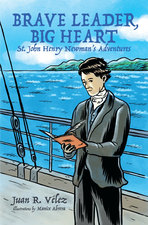 Brave Leader, Big Heart - St John Henry Newman's Adventures