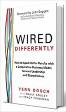 Wired Differently: How to Spark Better Results with a Cooperative Business Model, Servant Leadership, and Shared Values